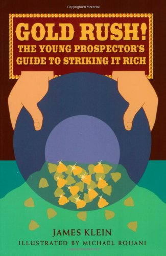 Gold Rush!: The Young Prospector's Guide to Striking It Rich