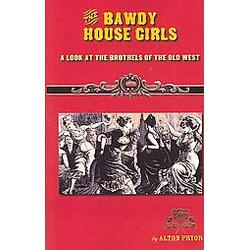 Bawdy House Girls: A Look at the Brothels of the Old West